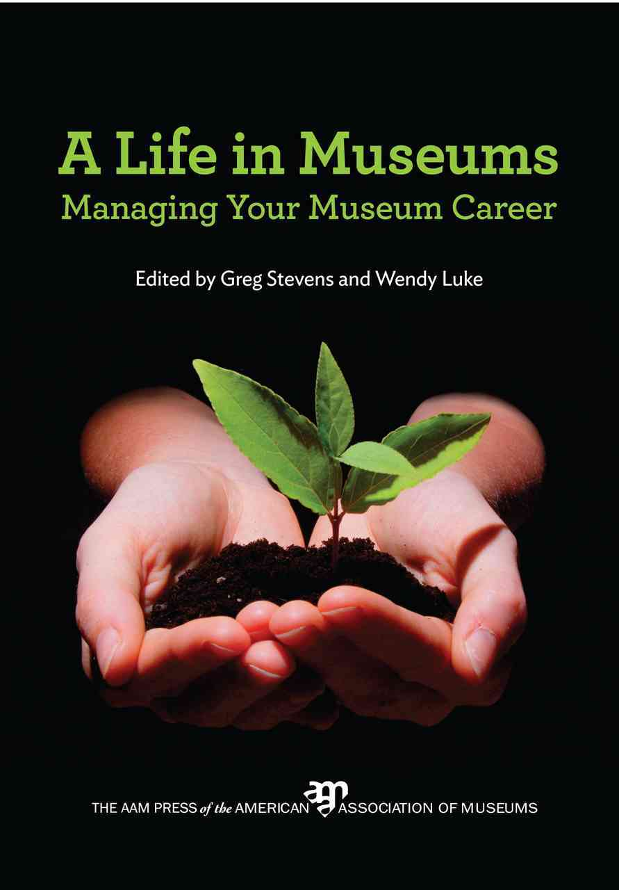 A Life in Museums By Stevens, Greg (EDT)/ Luke, Wendy (EDT)